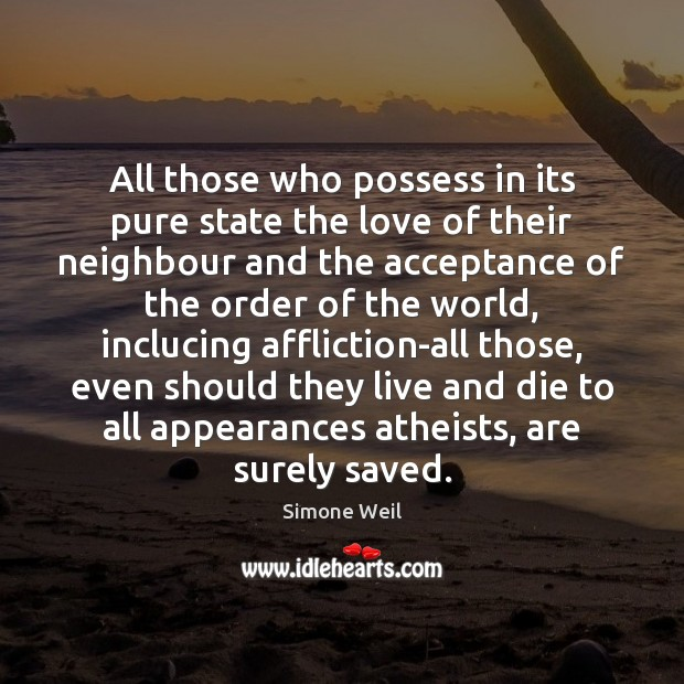 All those who possess in its pure state the love of their Image