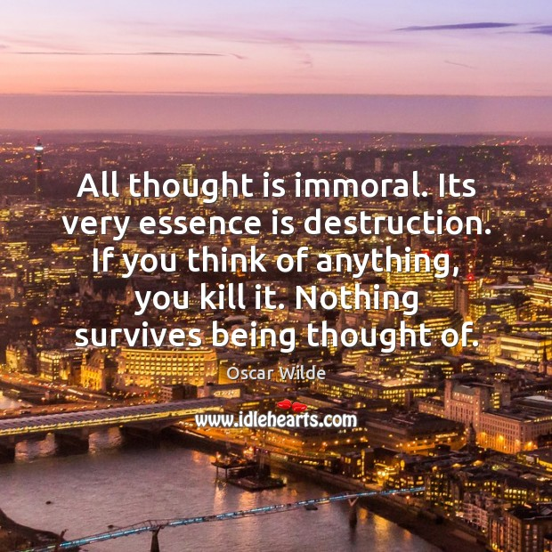 Image, All thought is immoral. Its very essence is destruction. If you think