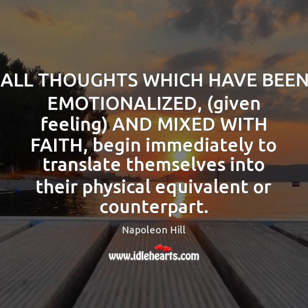 Image, ALL THOUGHTS WHICH HAVE BEEN EMOTIONALIZED, (given feeling) AND MIXED WITH FAITH,