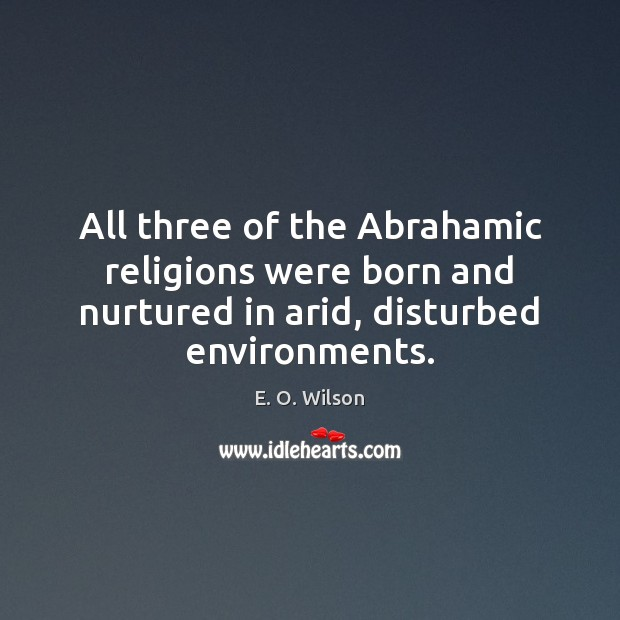 Image, All three of the Abrahamic religions were born and nurtured in arid,