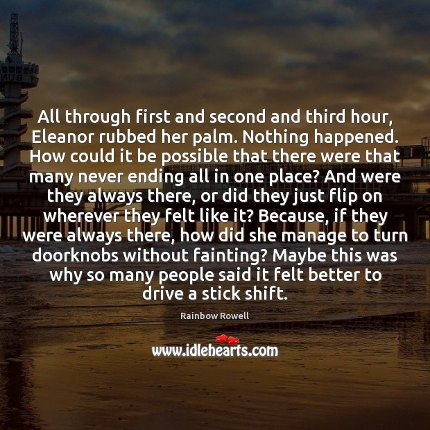 All through first and second and third hour, Eleanor rubbed her palm. Rainbow Rowell Picture Quote