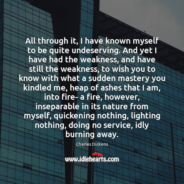Image, All through it, I have known myself to be quite undeserving. And