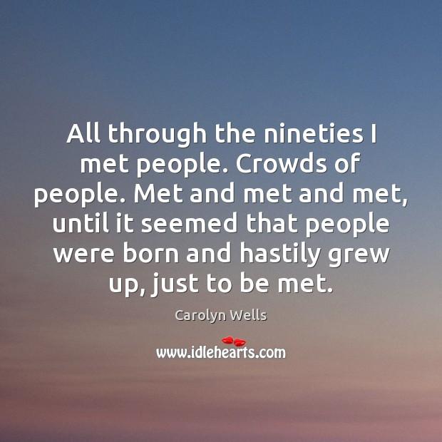 All through the nineties I met people. Crowds of people. Met and Image