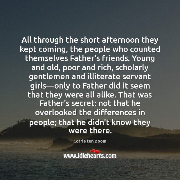 All through the short afternoon they kept coming, the people who counted Corrie ten Boom Picture Quote