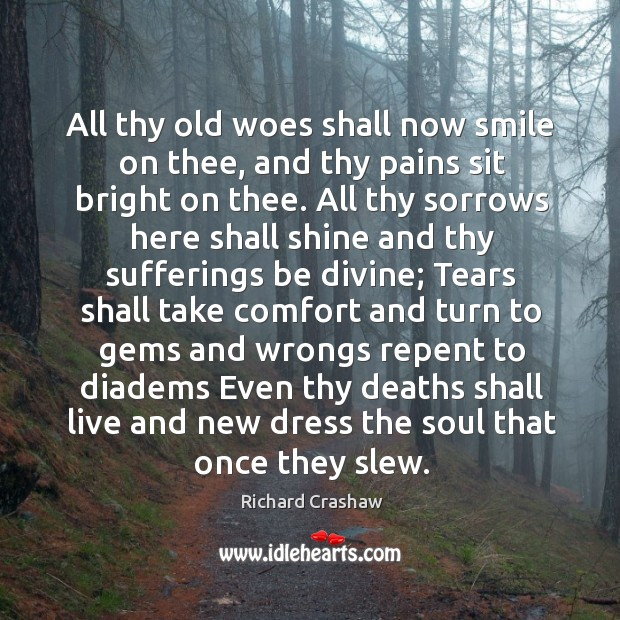 All thy old woes shall now smile on thee, and thy pains Image