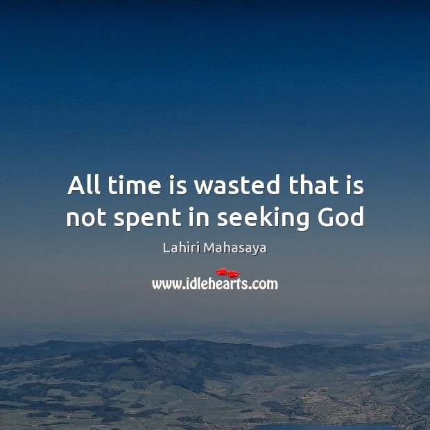 All time is wasted that is not spent in seeking God Time Quotes Image