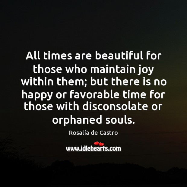 Image, All times are beautiful for those who maintain joy within them; but