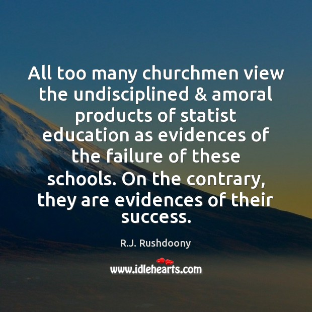 Image, All too many churchmen view the undisciplined & amoral products of statist education