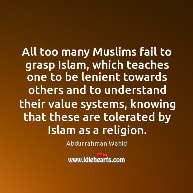 Image, All too many muslims fail to grasp islam, which teaches one to be lenient towards