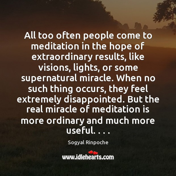 All too often people come to meditation in the hope of extraordinary Sogyal Rinpoche Picture Quote