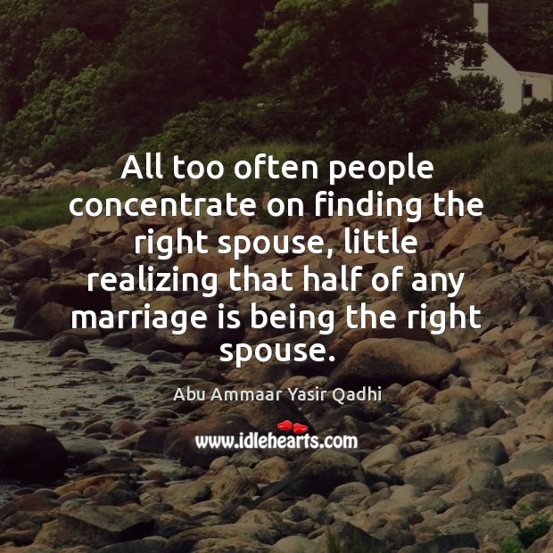 Image, All too often people concentrate on finding the right spouse, little realizing
