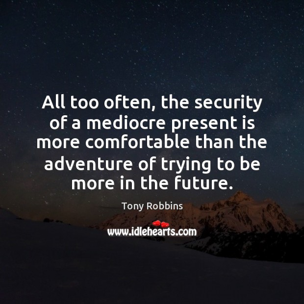 Image, All too often, the security of a mediocre present is more comfortable