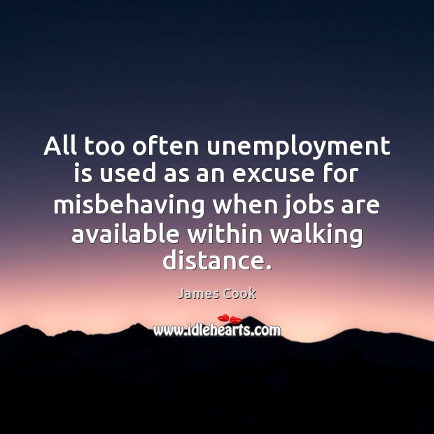 All too often unemployment is used as an excuse for misbehaving when Unemployment Quotes Image