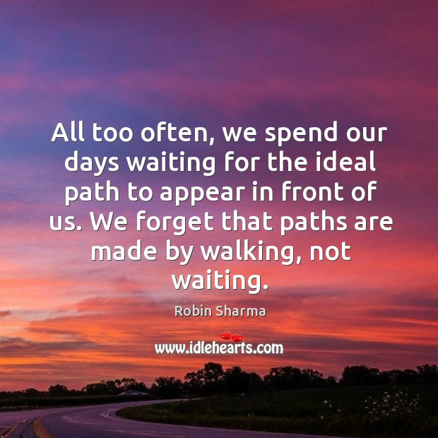 Image, All too often, we spend our days waiting for the ideal path