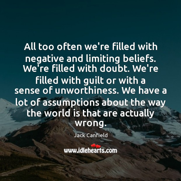Image, All too often we're filled with negative and limiting beliefs. We're filled