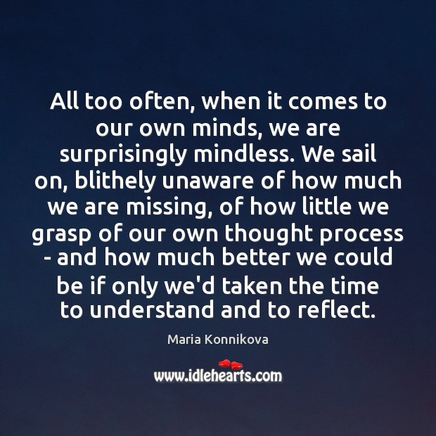 All too often, when it comes to our own minds, we are Image