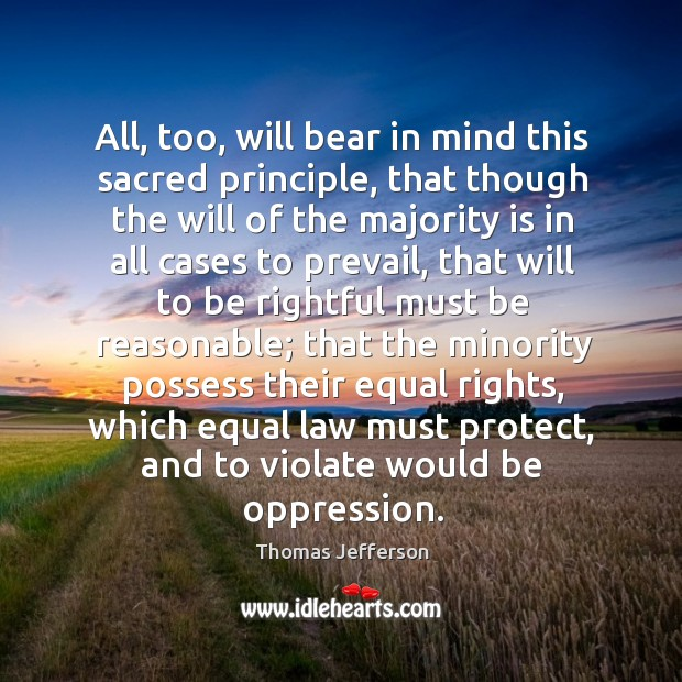 Image, All, too, will bear in mind this sacred principle, that though the will of the majority