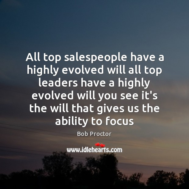 Image, All top salespeople have a highly evolved will all top leaders have