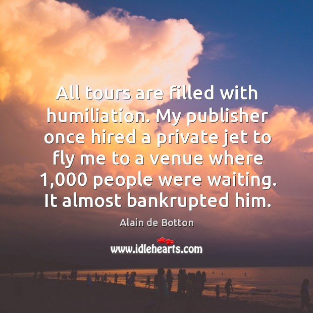 All tours are filled with humiliation. My publisher once hired a private Image