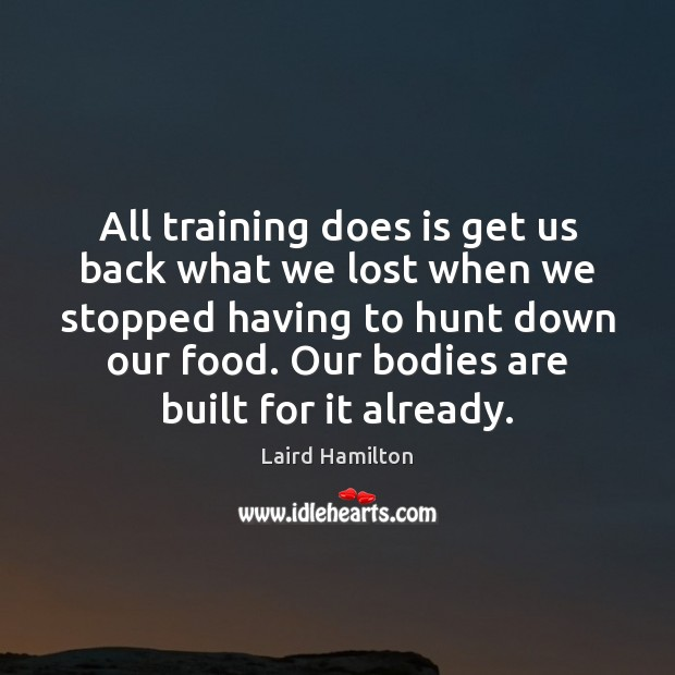 All training does is get us back what we lost when we Image