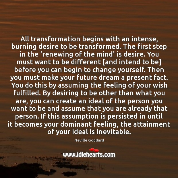 Image, All transformation begins with an intense, burning desire to be transformed. The