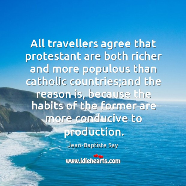 All travellers agree that protestant are both richer and more populous than Image