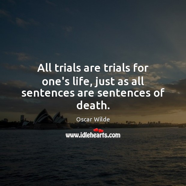 Image, All trials are trials for one's life, just as all sentences are sentences of death.