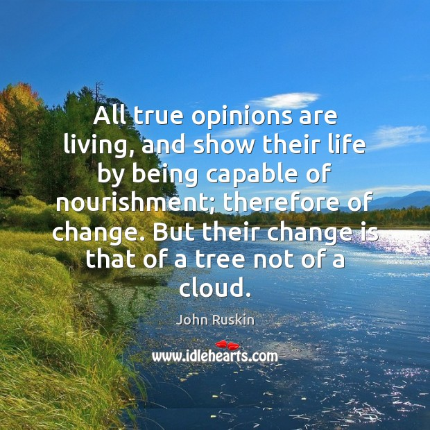 Image, Being, Capable, Change, Cloud, Clouds, Life, Living, Nourishment, Opinion, Opinions, Show, Shows, Their, Therefore, Tree, True
