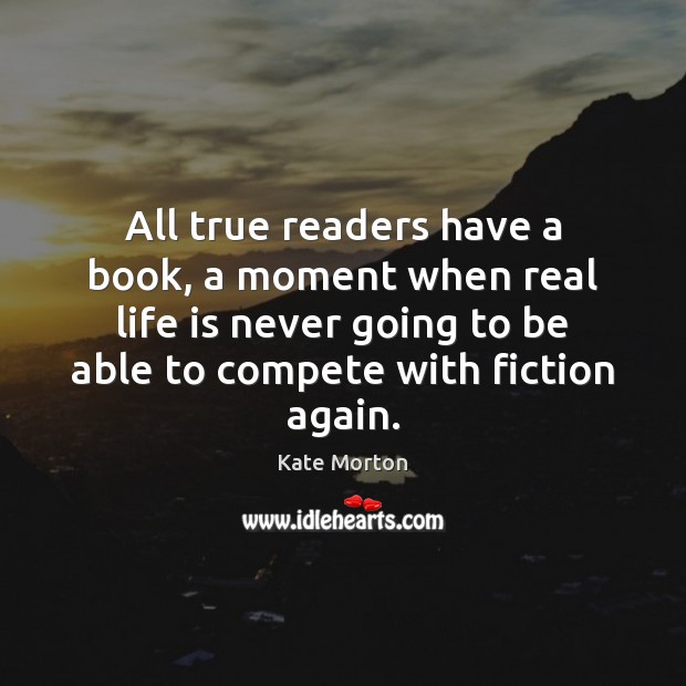 All true readers have a book, a moment when real life is Real Life Quotes Image
