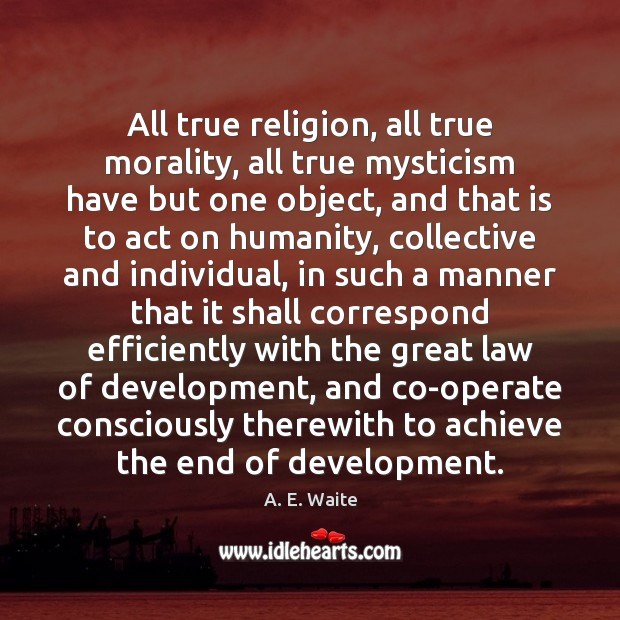 Image, All true religion, all true morality, all true mysticism have but one