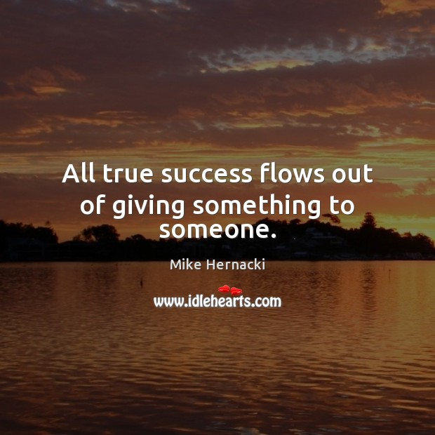 All true success flows out of giving something to someone. Image