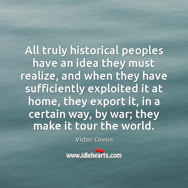 All truly historical peoples have an idea they must realize, and when Image