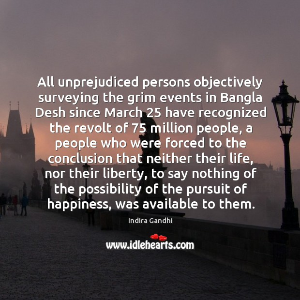 All unprejudiced persons objectively surveying the grim events in Bangla Desh since Image