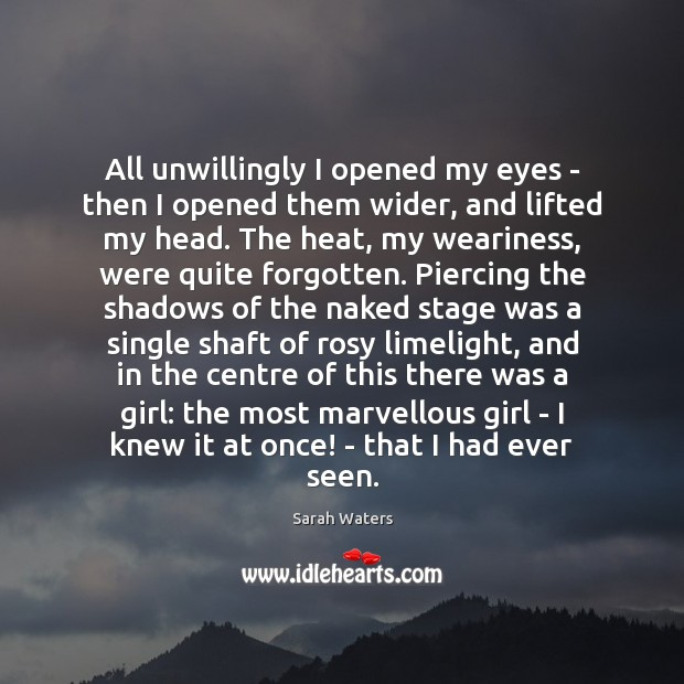 All unwillingly I opened my eyes – then I opened them wider, Sarah Waters Picture Quote
