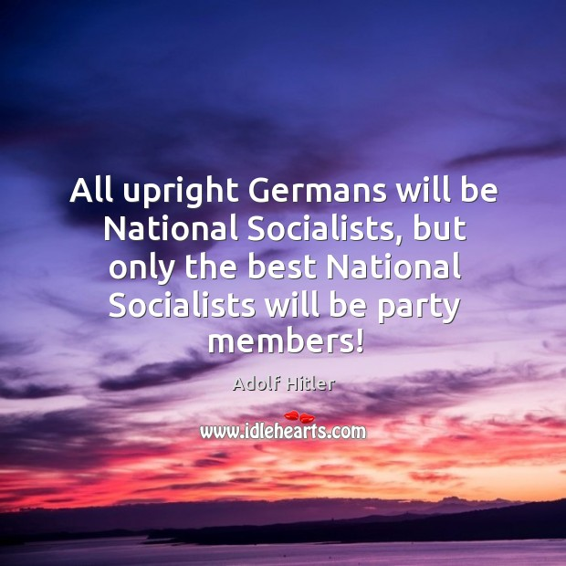 All upright Germans will be National Socialists, but only the best National Image
