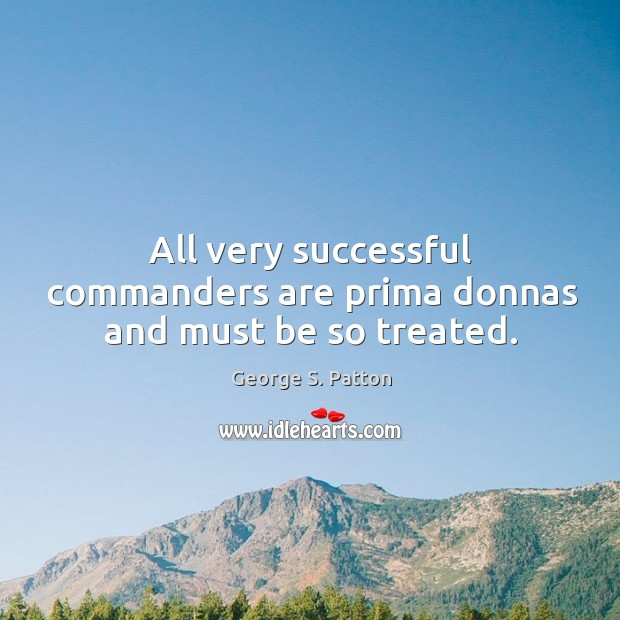 Image, All very successful commanders are prima donnas and must be so treated.