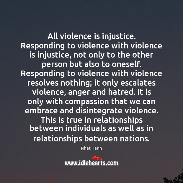 Image, All violence is injustice. Responding to violence with violence is injustice, not
