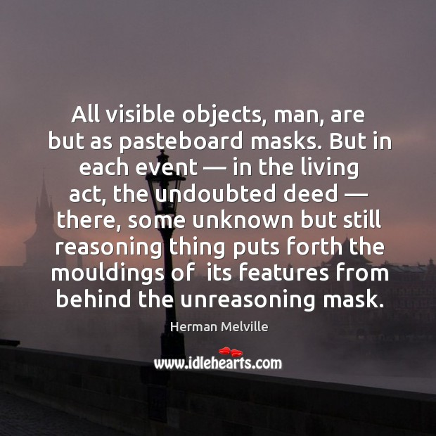 Image, All visible objects, man, are but as pasteboard masks. But in each