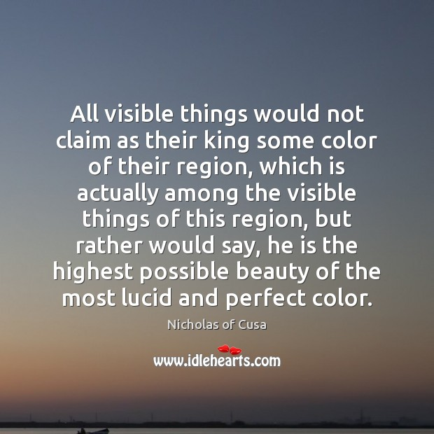 All visible things would not claim as their king some color of Image