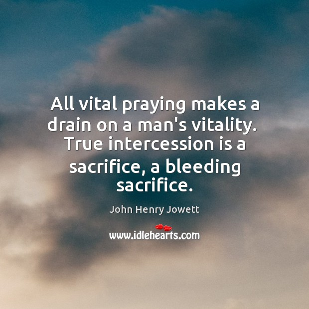All vital praying makes a drain on a man's vitality.  True intercession Image