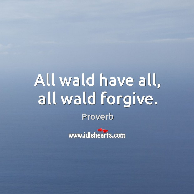 All wald have all, all wald forgive. Image