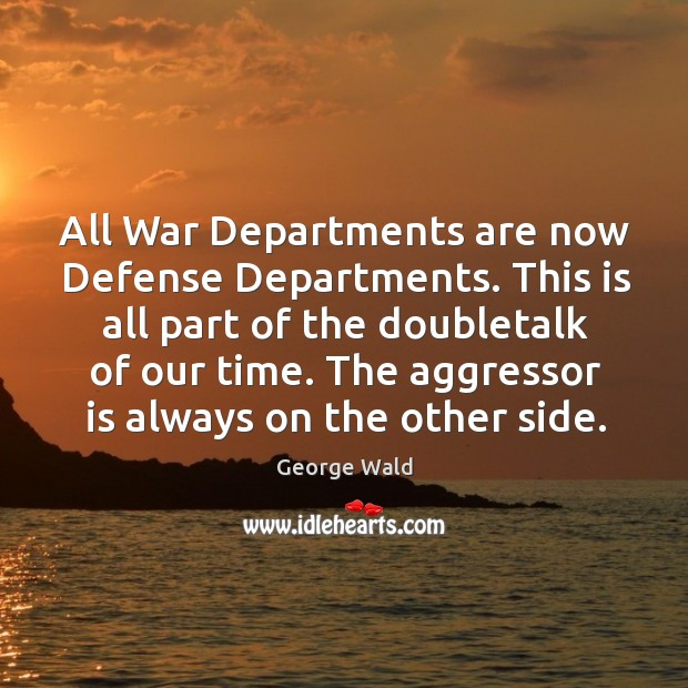 All war departments are now defense departments. This is all part of the doubletalk of our time. Image