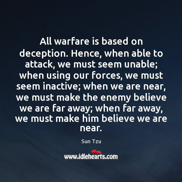 Image, All warfare is based on deception. Hence, when able to attack, we