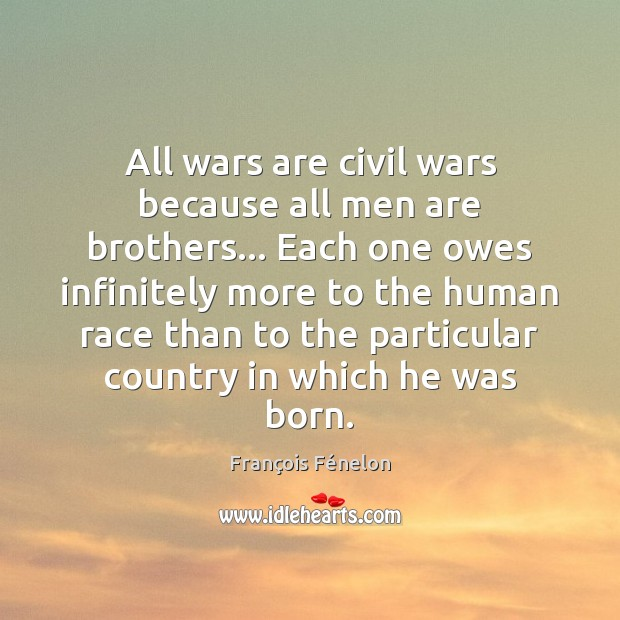 All wars are civil wars because all men are brothers… Each one Image