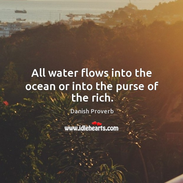 Image, All water flows into the ocean or into the purse of the rich.