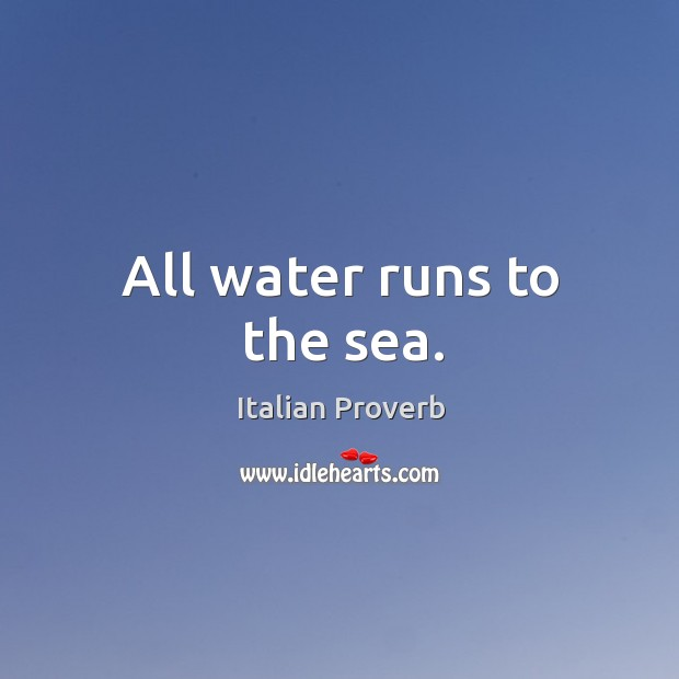 Image about All water runs to the sea.
