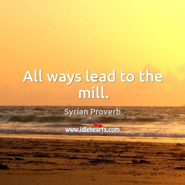 All ways lead to the mill. Syrian Proverbs Image