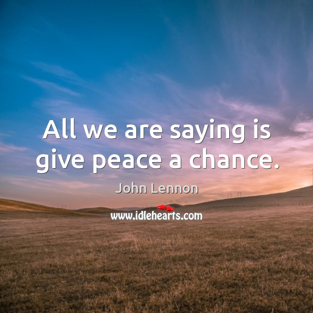 Image, All we are saying is give peace a chance.