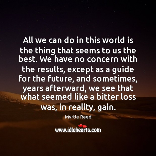 All we can do in this world is the thing that seems Myrtle Reed Picture Quote