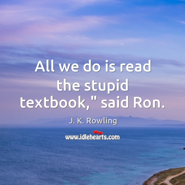"""All we do is read the stupid textbook,"""" said Ron. Image"""